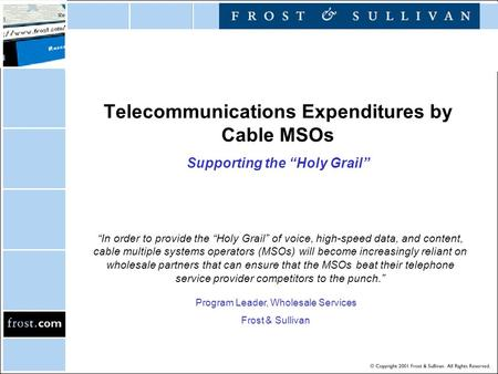 "Telecommunications Expenditures by Cable MSOs Supporting the ""Holy Grail"" ""In order to provide the ""Holy Grail"" of voice, high-speed data, and content,"