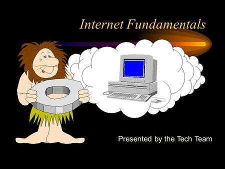 Internet Fundamentals Presented by the Tech Team.