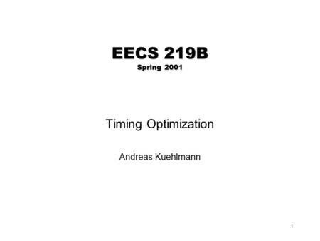 1 EECS 219B Spring 2001 Timing Optimization Andreas Kuehlmann.
