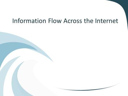 Information Flow Across the Internet. What is the Internet? A large group of computers that link together to form the Worldwide Area Network (WAN)