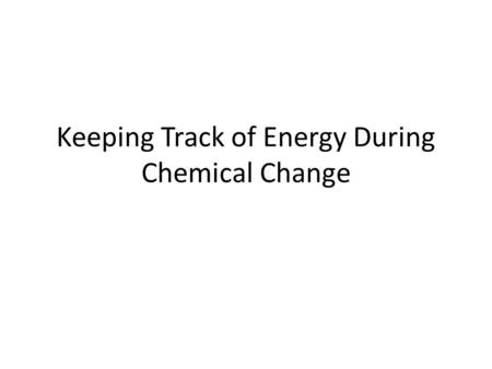 Keeping Track of Energy During Chemical Change. – Use energy bar diagrams to represent energy accounts at various stages of reaction – Provide mechanism.