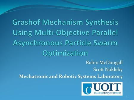 Robin McDougall Scott Nokleby Mechatronic and Robotic Systems Laboratory 1.