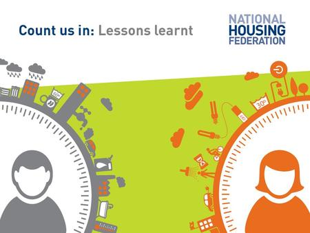 Count us in Lessons learnt. Count us in Lessons learnt About Count Us In Count Us In explored how housing associations can help their residents use energy.