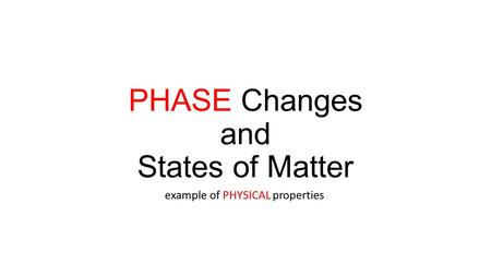 PHASE Changes and States of Matter