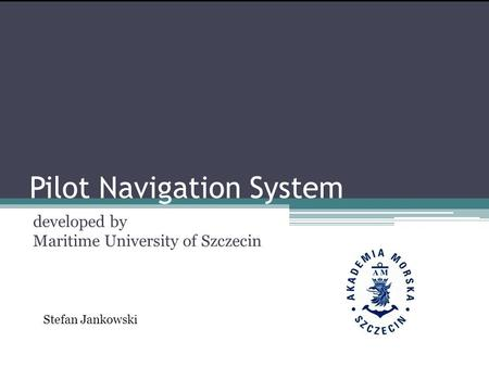 Pilot Navigation System developed by Maritime University of Szczecin Stefan Jankowski.