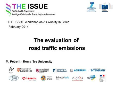 THE ISSUE Workshop on Air Quality in Cities M. Petrelli - Roma Tre University February 2014 The evaluation of road traffic emissions.
