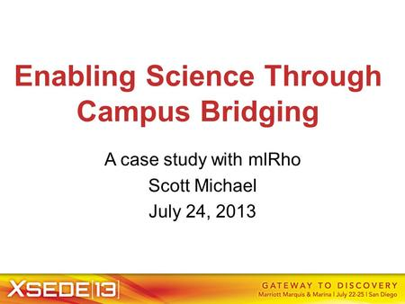 Enabling Science Through Campus Bridging A case study with mlRho Scott Michael July 24, 2013.
