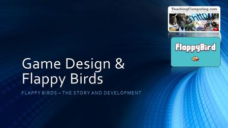 Game Design & Flappy Birds FLAPPY BIRDS – THE STORY AND DEVELOPMENT.