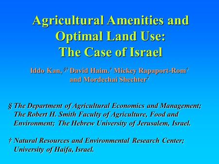 Agricultural Amenities and Optimal Land Use: The Case of Israel Iddo Kan, §† David Haim. † Mickey Rapaport-Rom † and Mordechai Shechter † § The Department.