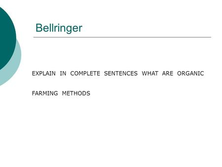 Bellringer EXPLAIN IN COMPLETE SENTENCES WHAT ARE ORGANIC FARMING METHODS.