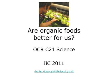 Are organic foods better for us? OCR C21 Science IiC 2011