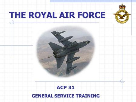 THE ROYAL AIR FORCE ACP 31 GENERAL SERVICE TRAINING.