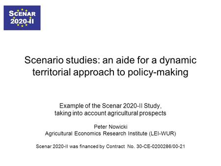 S CENAR 2020-II Scenario studies: an aide for a dynamic territorial approach to policy-making Example of the Scenar 2020-II Study, taking into account.