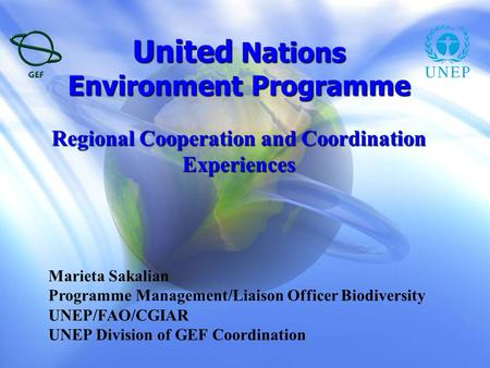 United Nations Environment Programme Regional Cooperation and Coordination Experiences Marieta Sakalian Programme Management/Liaison Officer Biodiversity.
