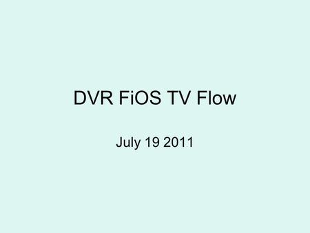 DVR FiOS TV Flow July 19 2011. Interactive Media Guide FiOS offers you a powerful way to view, manage, and customize your TV programming. It's the IMG.