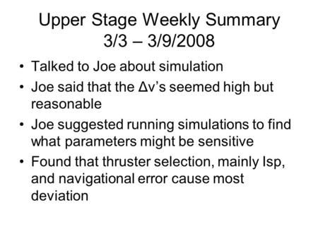 Upper Stage Weekly Summary 3/3 – 3/9/2008 Talked to Joe about simulation Joe said that the Δv's seemed high but reasonable Joe suggested running simulations.