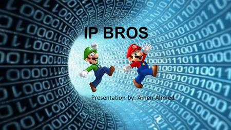 IP BROS Presentation by: Amen Ahmed. Mario and Luigi are here to help us find our way through the internet. Mario will act as our browser and Luigi will.