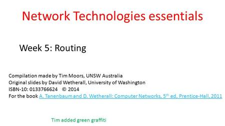 Network Technologies essentials Week 5: Routing Compilation made by Tim Moors, UNSW Australia Original slides by David Wetherall, University of Washington.
