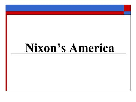 Nixon's America. The 1968 Election  Nixon squeaked by Humphrey & Wallace, vowed to represent Middle America and the Silent Majority.
