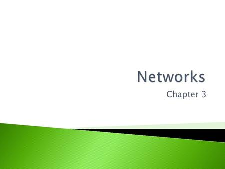Chapter 3.  LANs, WANs, Virtual networks  Advantages of a client-server network  Network components – describing their purpose and justifying their.