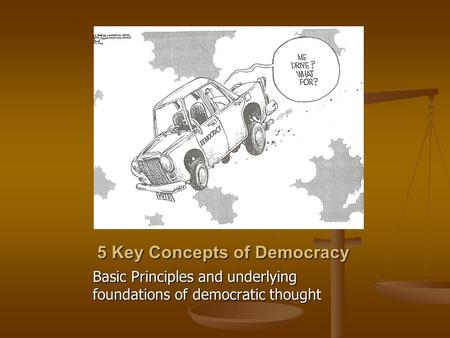 5 Key Concepts of Democracy Basic Principles and underlying foundations of democratic thought.