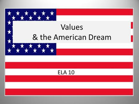 Values & the American Dream ELA 10. What is a value? 5 items for 99 cents! How much something costs at the store. Something that is desired, respected,
