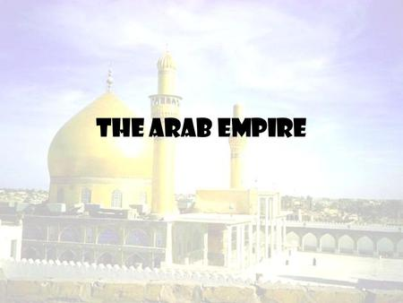 The Arab Empire. Reviewing Islam Question…Who was the prophet of Islam? –Answer…Muhammad Question…What was Islam's holy city? –Answer…Mecca Question…Where.