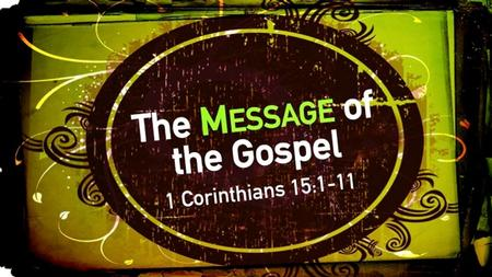 "1 Corinthians 15:1–11 (ESV) ""Now I would remind you, brothers, of the gospel I preached to you, which you received, in which you stand, 2 and by which."