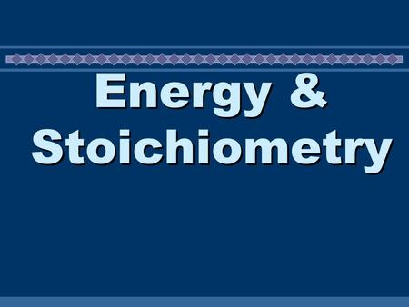 Energy & Stoichiometry