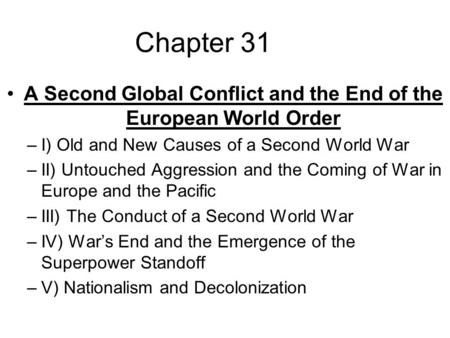 Chapter 31 A Second Global Conflict and the End of the European World Order –I) Old and New Causes of a Second World War –II) Untouched Aggression and.
