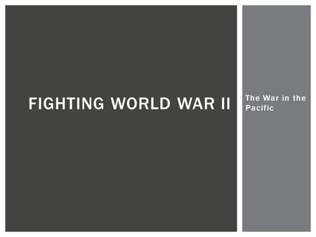 The War in the Pacific FIGHTING WORLD WAR II.  Under the command of General MacArthur, Americans & Filipinos battled a fierce Japanese onslaught.  Many.