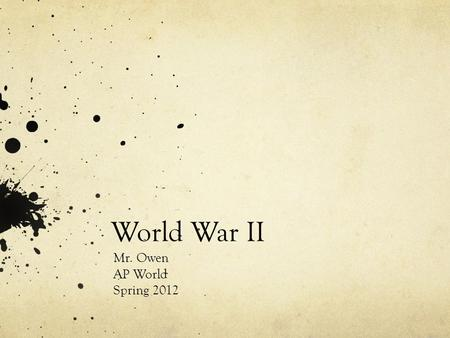 World War II Mr. Owen AP World Spring 2012. Road to War in Asia Japanese aggression in China 1937: major attack on the Chinese heartland started WWII.