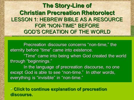 "The Story-Line of Christian Precreation Rhetorolect LESSON 1: HEBREW BIBLE AS A RESOURCE FOR ""NON-TIME"" BEFORE GOD'S CREATION OF THE WORLD Precreation."