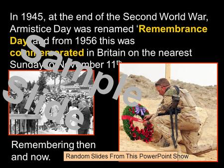 In 1945, at the end of the Second World War, Armistice Day was renamed 'Remembrance Day' and from 1956 this was commemorated in Britain on the nearest.