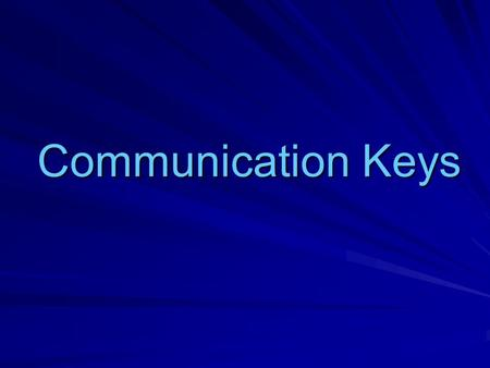 Communication Keys. What is Communication? Good communication takes place when the message you want to convey is received and understood the way you intended.