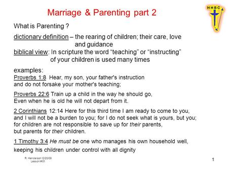 R. Henderson 12/20/09 Lesson # 51 1 Marriage & Parenting part 2 What is Parenting ? dictionary definition – the rearing of children; their care, love and.