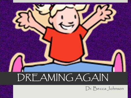 "DREAMING AGAIN Dr. Becca Johnson. ""I have a dream…"" Dr. Martin Luther King."