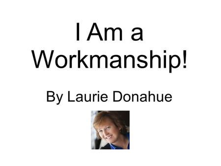 12/10/12 I Am a Workmanship! By Laurie Donahue. 12/10/12 Comparison that Crushes.