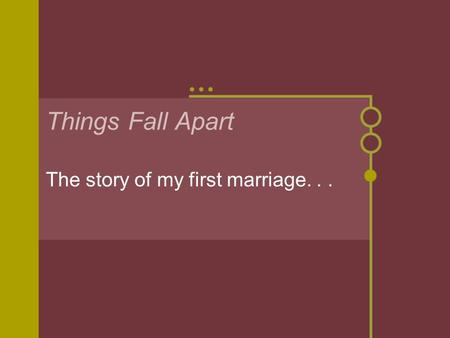 Things Fall Apart The story of my first marriage...