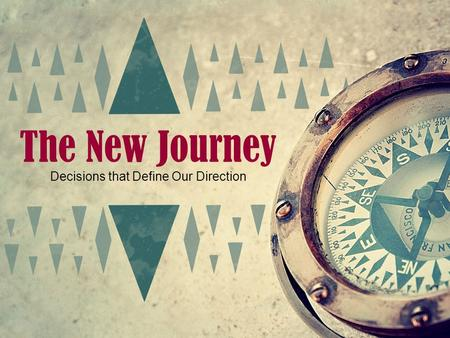 The New Journey Decisions that Define Our Direction.