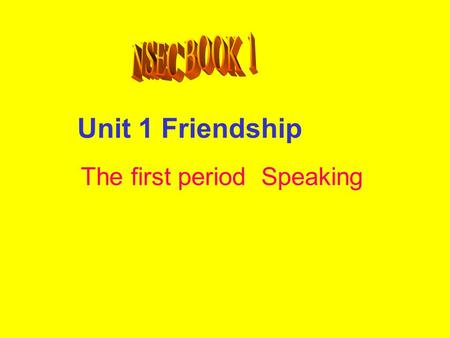 Unit 1 Friendship The first period Speaking Listen to the song, and fill in the blanks. A friend _____ at all times A good friend _____ a lifetime A.