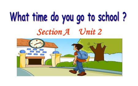 What time do you go to school ?