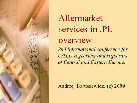 Aftermarket services in.PL - overview 2nd International conference for ccTLD registriers and registrars of Central and Eastern Europe. Andrzej Bartosiewicz,