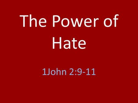 The Power of Hate 1John 2:9-11. H INDERS A G OOD I NFLUENCE A ND F ELLOWSHIP W ITH G OD.