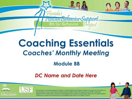 1 Coaching Essentials Coaches' Monthly Meeting Module BB DC Name and Date Here.