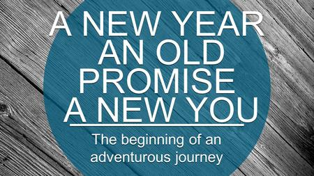 A NEW YEAR AN OLD PROMISE A NEW YOU