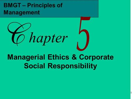 1 BMGT – Principles of Management hapter Managerial Ethics & Corporate Social Responsibility.
