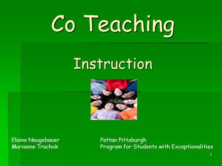 1 Co Teaching Instruction Elaine NeugebauerPattan Pittsburgh Marianne Trachok Program for Students with Exceptionalities.