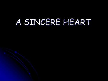 A SINCERE HEART. A heart that does not conceal anything.