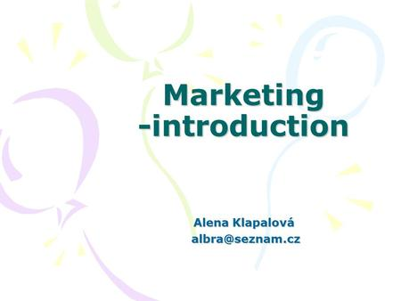 Marketing -introduction Alena Klapalová